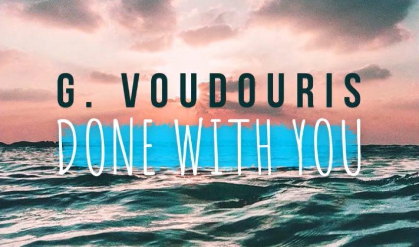 """Το νέο single του G. Voudouris έχει τον τίτλο """"Done With You"""" και πρόκειται για ένα πολύ καλό, μελωδικό dance pop κομμάτι."""