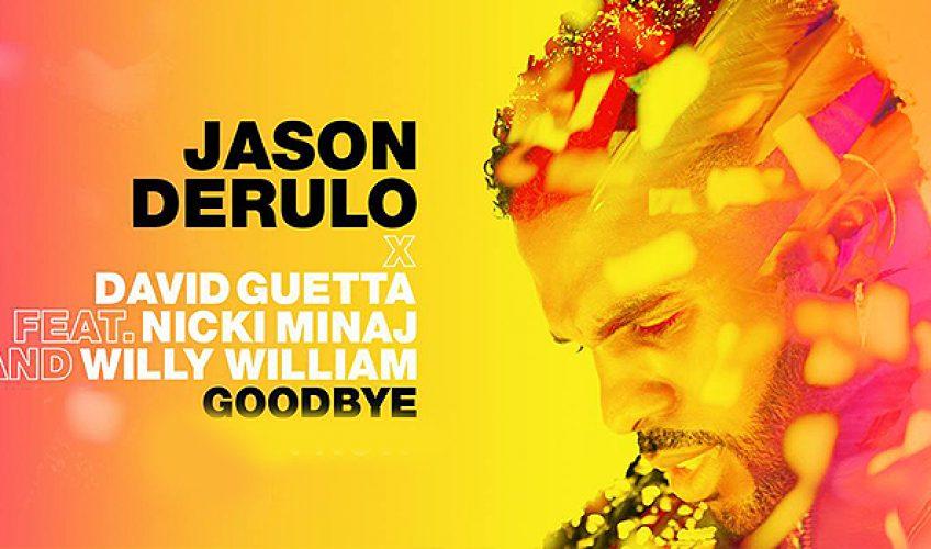 Ο Jason Derulo συνεργάζεται με David Guetta, Nicki Minaj & Willy William στο : «Goodbye»