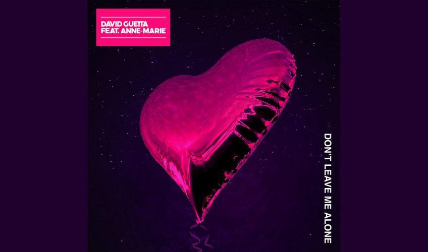 David Guetta feat Anne Marie: Don't Leave Me Alone