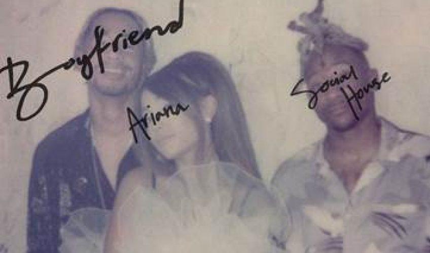 Η Ariana Grande συνεργάζεται με τους Social House και κυκλοφορούν το ολοκαίνουργιο track «Boyfriend».